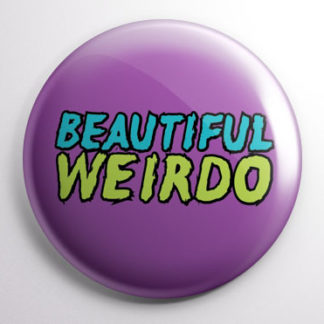 Beautiful Weirdo Button